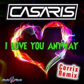 CASARIS - I LOVE YOU ANYWAY (CORRIX REMIX)